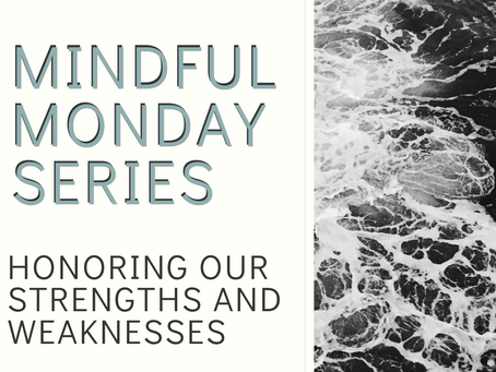 Mindful Monday - Honoring our Strengths and Weaknesses