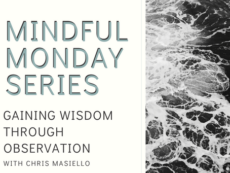 Mindful Monday: Gaining Wisdom throughout Observation
