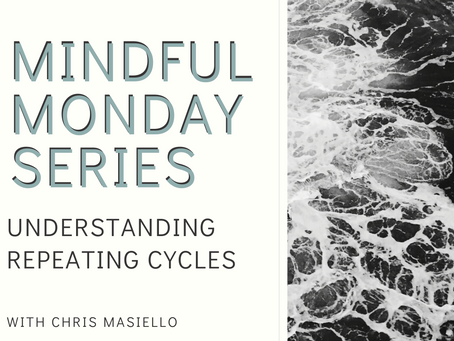 Mindful Monday: Understanding Repeating Cycles