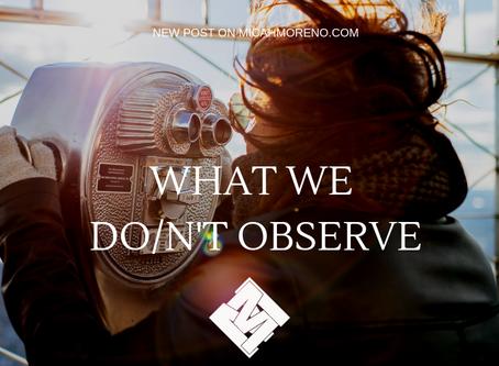 What we do/n't observe