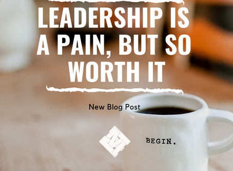 Leadership is a Pain, But So Worth It