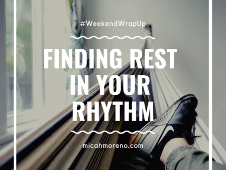 Weekend Wrap Up: Finding Rest in your Rhythm