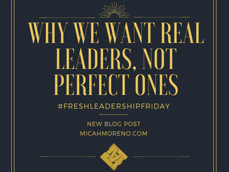 We Want Real Leaders not Perfect Ones