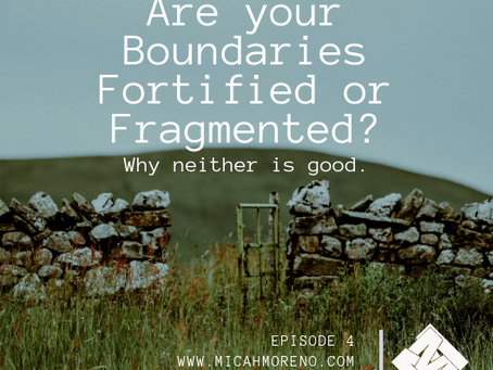 Are your Boundaries Fortified or Fragmented? Why neither is good.