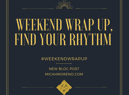Weekend Wrap Up, Find your Rhythm