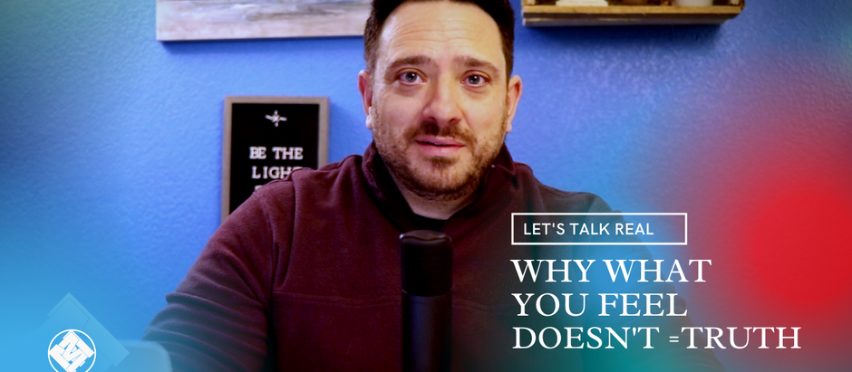 Podcast: Why what you feel doesn't =truth
