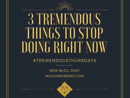 Three Tremendous Things to Stop Doing Now!