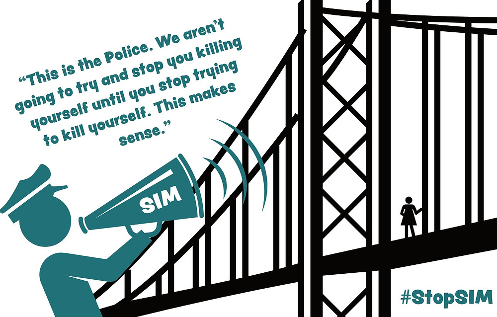 """The picture shows a cartoon of a woman standing on the edge of a large bridge. Below her is a police officer holding up a megaphone which has the word """"SIM"""" on it. He shouts """"This is the police. We aren't going to try and stop you killing yourself until you stop trying to kill yourself. This makes sense."""" In the bottom right hand corner are the words """"#StopSIM"""""""