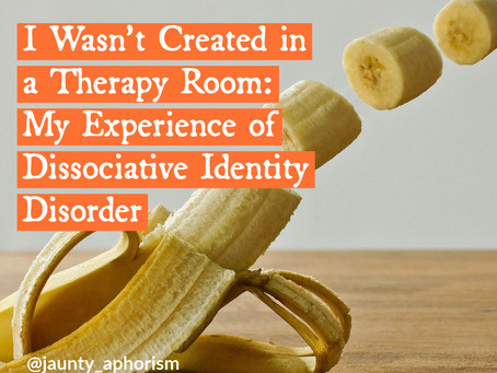 I Wasn't Created in a Therapy Room: My Experience of Dissociative Identity Disorder