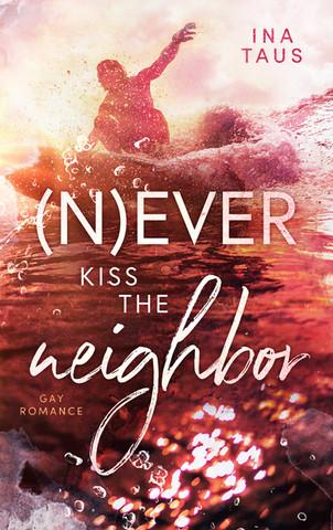 (N)ever kiss the neighbor - Ina Taus
