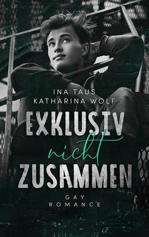 Exklusiv nicht zusammen, Ina Taus & Katharina Wolf