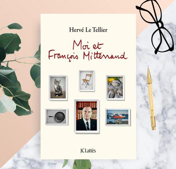Moi et François Mitterrand - Hervé Le Tellier