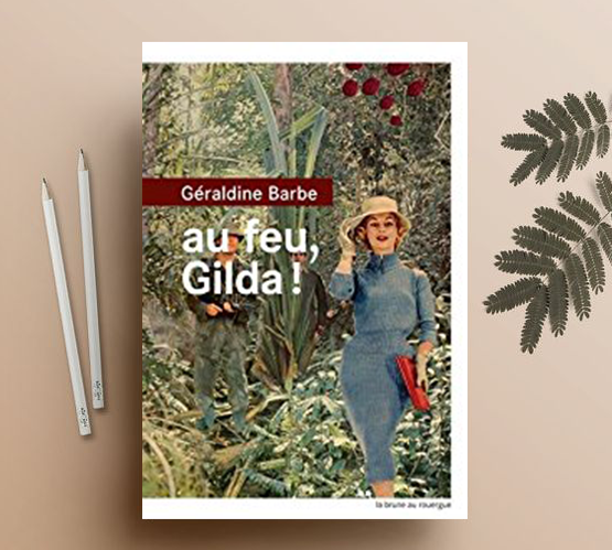 Au Feu, Gilda ! - Géraldine Barbe