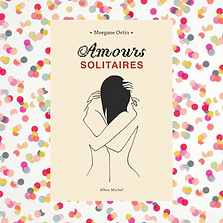 Amours solitaires, Morgane Ortin
