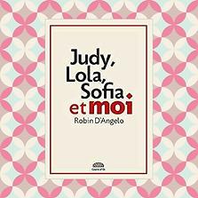 Judy, Sofia, Lola et moi, Robin d'Angelo