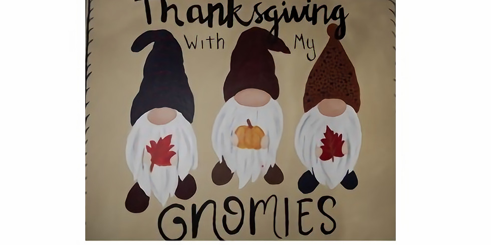 Sip & Paint, Thanksgiving with my Gnomies