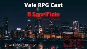 Prévia - Vale RPG Cast - O Sacrifício