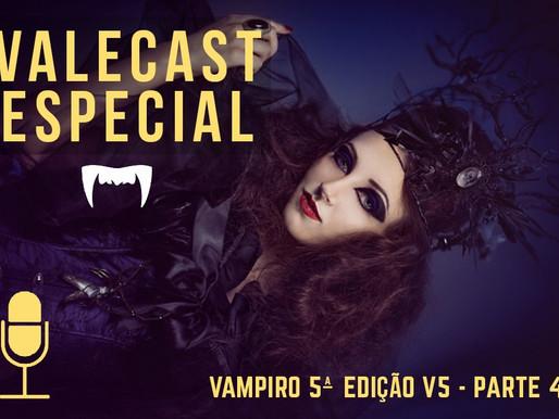 Vale Cast Especial #06 - V5 PT.4