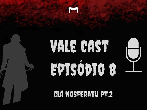 Vale Cast #08 - O Clã Nosferatu PT.2