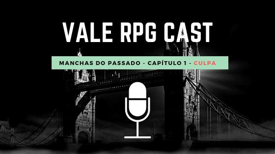 Vale RPG Cast - Manchas do Passado - Capítulo 1 - Culpa