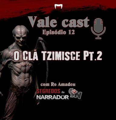 Vale Cast #12 - O Clã Tzimisce PT.2