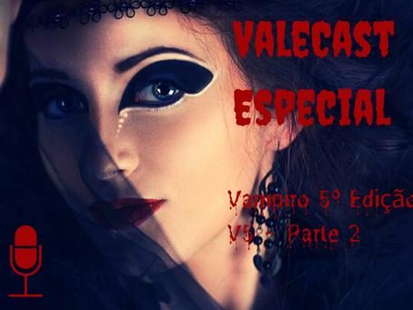 Vale Cast Especial #04 - V5 PT.2