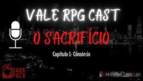 VALE RPG CAST - O Sacrifício - Capítulo 1 - Consórcio