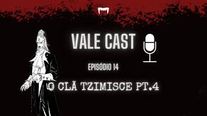 Vale Cast #14 - O Clã Tzimisce PT.4