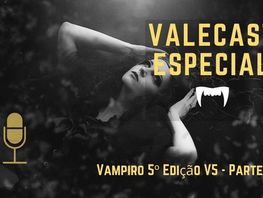 Vale Cast Especial #05 - V5 PT.3