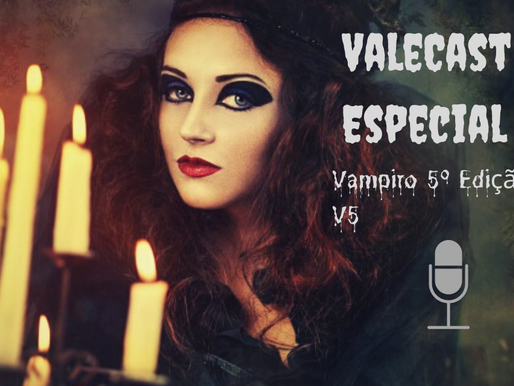 Vale Cast Especial #03 - V5 PT.1
