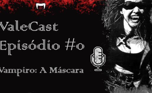 Vale Das Trevas - Valecast #00 - Vampiro: A Máscara