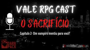 VALE RPG CAST - O Sacrifício - Capítulo 2 - Um vampiro Mentiu para você?