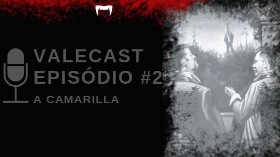 Vale Das Trevas - Valecast #02 - A Camarilla