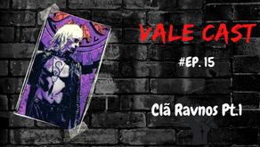Vale Cast #15 - O Clã Ravnos PT.1