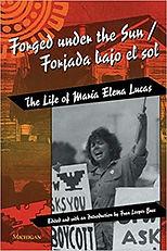 Forged under the Sun: Forjado Bajo el Sol: The Life of  María Elena Lucas