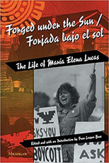 Forged under the Sun: Forjado Bajo el Sol: The Life of  María Elena Lucas