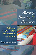 Memory, Meaning, and Resistance: Reflecting on Oral History and Women at the Margins,