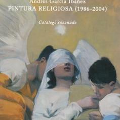 Andrés García Ibáñez. Pintura religiosa (1986-2004), catálogo razonado