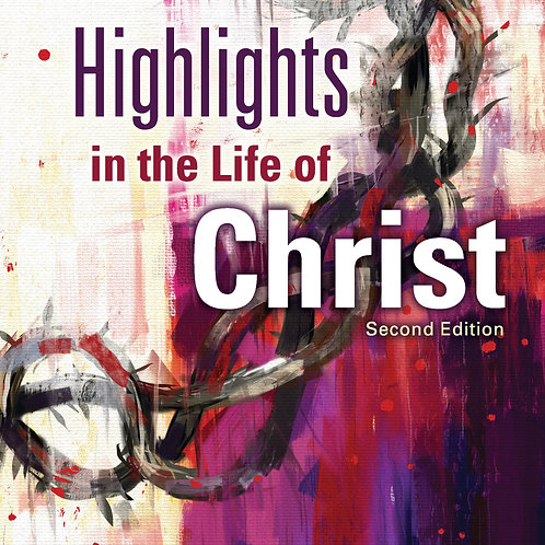Highlights in the Life of Christ, 2nd edition