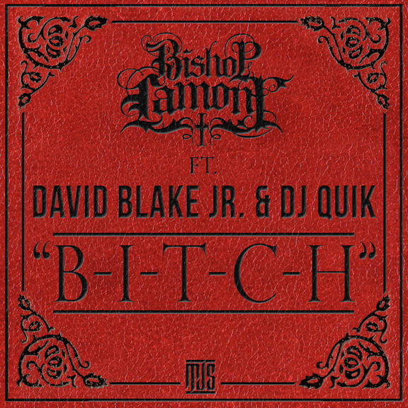 "Single cover art design for recording artist Bishop Lamont ft. David Blake Jr and Dj Quik: ""B-I-T-C-H"""