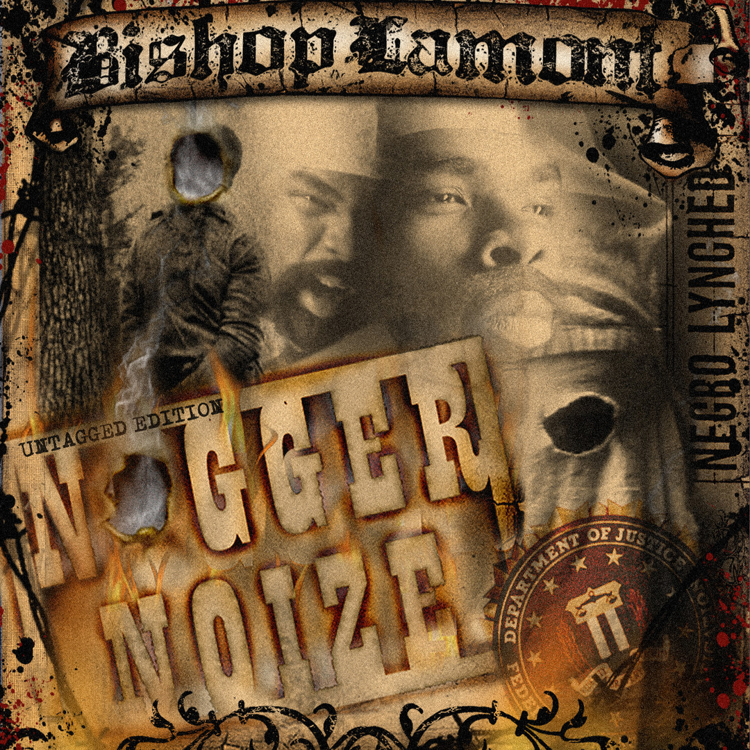 "Cover art for recording artist Bishop Lamont's street album, ""N*gger Noize"""