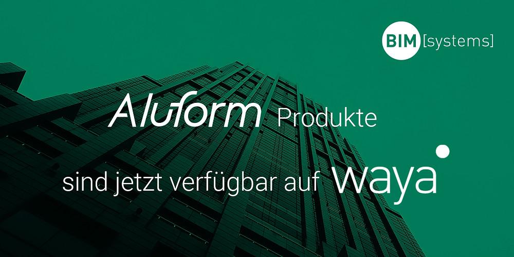 Aluform Produkte sind jetzt auf waya by BIMsystems verfügbar