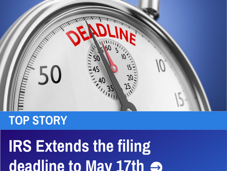 The Top Story... IRS extends the filing deadline to May 17, 2021. Estimates still due on 4/15.