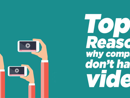 Top 3 Reasons Why Companies Don't Have a Video.