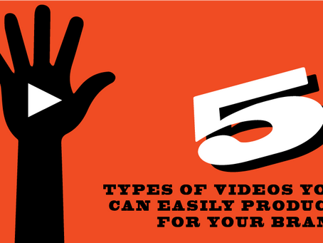 5 Types of Videos You Can Easily Produce For Your Brand.