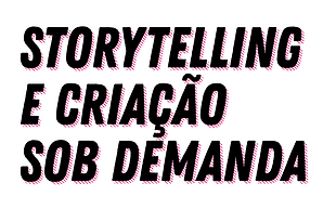 Storytelling_e_Criação_sob_demanda.png