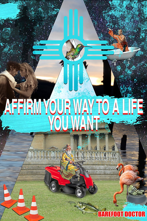 AFFIRM YOUR WAY TO A LIFE YOU WANT - AMPED VOLUME 1 THE EBOOK by Barefoot Doctor