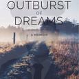 An Outburst of Dreams