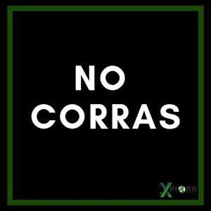 NO CORRAS