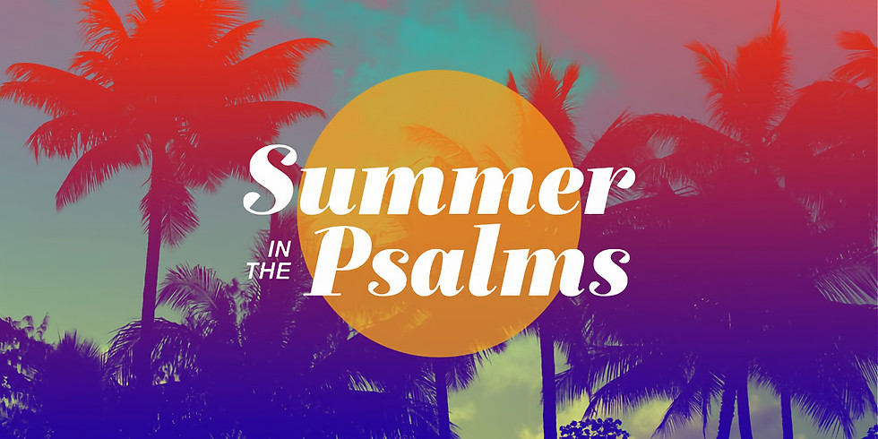 Summer in the Psalms -  10 am Every Sunday Morning